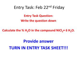 Entry Task:  Feb  22 nd  Friday