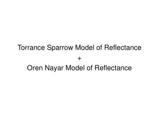 Torrance Sparrow Model of Reflectance + Oren Nayar Model of Reflectance
