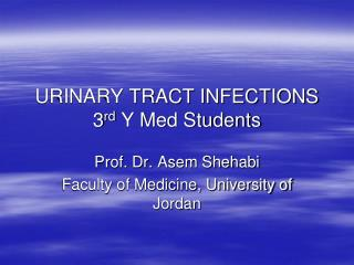 URINARY TRACT INFECTIONS 3 rd  Y Med Students