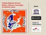 C tedra Regional Unesco  Mulher, Ci ncia e Tecnologia na Am rica Latina