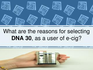 What are the reasons for selecting DNA 30, as a user of e-ci