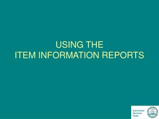 USING THE ITEM INFORMATION REPORTS