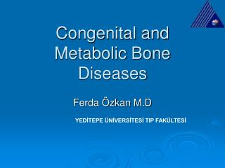 Congenital and Metabolic Bone Diseases