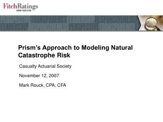 Prism s Approach to Modeling Natural Catastrophe Risk