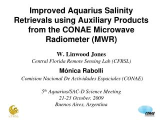 Improved Aquarius Salinity Retrievals using Auxiliary Products from the CONAE Microwave Radiometer MWR  W. Linwood Jones