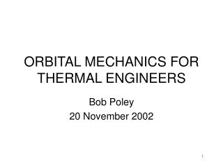 ORBITAL MECHANICS FOR THERMAL ENGINEERS