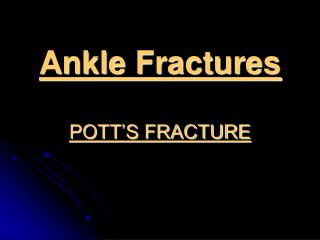 Ankle Fractures POTT'S FRACTURE