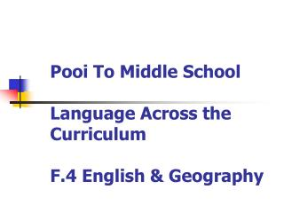 Pooi To Middle School Language Across the Curriculum F.4 English & Geography