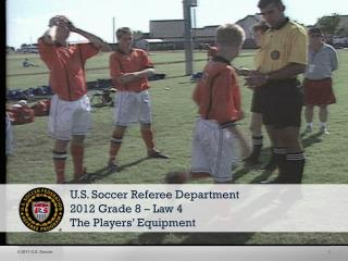 U.S. Soccer Referee Department 2012 Grade 8 – Law 4 The Players' Equipment