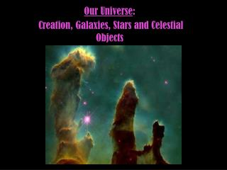 Our Universe : Creation, Galaxies, Stars and Celestial Objects