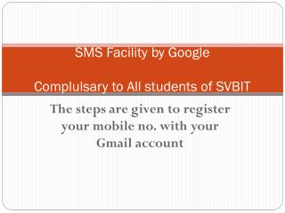 SMS Facility by  Google Complulsary to All students of SVBIT