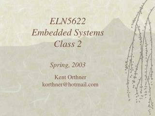 ELN5622 Embedded Systems Class 2 Spring, 2003