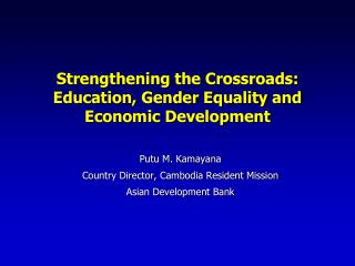 Strengthening  the Crossroads :  Education, Gender Equality and Economic Development