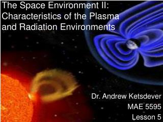 The Space Environment II:  Characteristics of the Plasma and Radiation Environments
