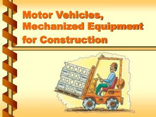 Motor Vehicles, Mechanized Equipment for Construction