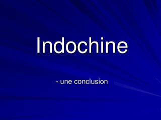 Indochine - une conclusion