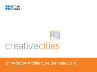 2 nd  Moscow Architecture Biennale 2010