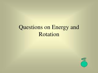 Questions on Energy and Rotation