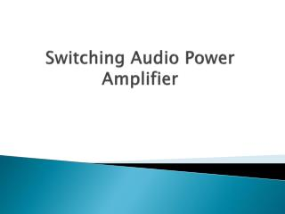 Switching Audio Power Amplifier