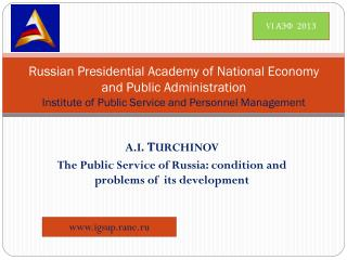 A.I . Т URCHINOV The Public Service of Russia: condition and problems of  its development