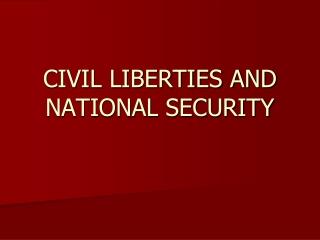 CIVIL LIBERTIES AND NATIONAL SECURITY