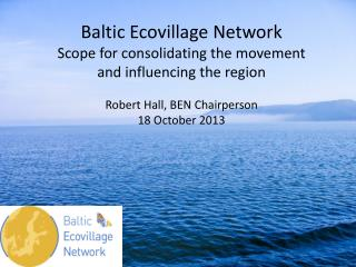 Baltic Ecovillage Network  Scope for consolidating the movement  and influencing the region