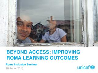 BEYOND ACCESS: IMPROVING ROMA LEARNING OUTCOMES