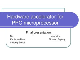 Hardware accelerator for   PPC microprocessor