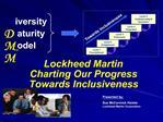 Presented by:  Sue McCormick Heisler Lockheed Martin Corporation