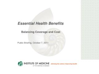 Essential Health Benefits      Balancing Coverage and Cost Public Briefing, October 7, 2011