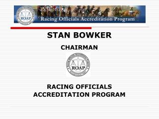 STAN BOWKER CHAIRMAN RACING OFFICIALS  ACCREDITATION PROGRAM