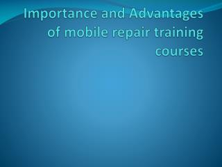 importance and Advantages of mobile repair training courses