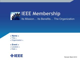 IEEE Membership Its Mission… Its Benefits… The Organization