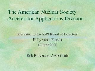 The American Nuclear Society Accelerator Applications Division