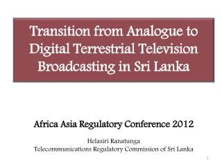 Transition from Analogue to Digital Terrestrial Television  Broadcasting in Sri Lanka
