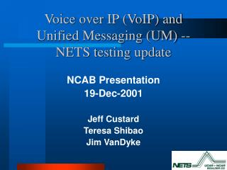 Voice over IP (VoIP) and  Unified Messaging (UM) --  NETS testing update