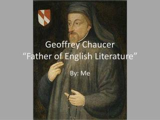 "Geoffrey Chaucer ""Father of  English Literature"""
