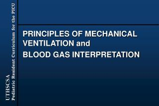 PRINCIPLES OF MECHANICAL VENTILATION and BLOOD GAS INTERPRETATION