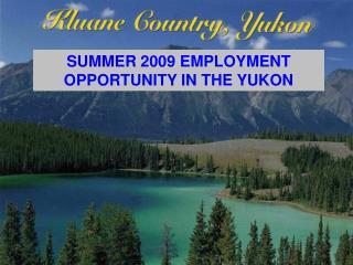 SUMMER 2009 EMPLOYMENT OPPORTUNITY IN THE YUKON