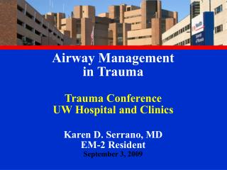 Airway Management  in Trauma Trauma Conference UW Hospital and Clinics Karen D. Serrano, MD EM-2 Resident September 3, 2