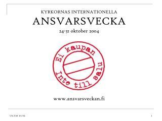 KYRKORNAS INTERNATIONELLA ANSVARSVECKA 24-31 oktober 2004 ansvarsveckan.fi