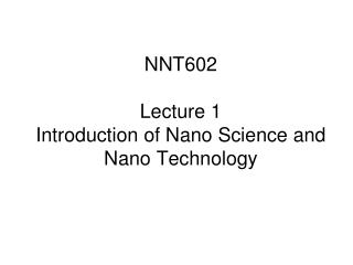NNT602 Lecture 1 Introduction of Nano Science and Nano Technology