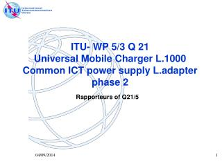 ITU- WP 5/3 Q 21  Universal Mobile Charger L.1000  Common ICT power supply L.adapter phase 2