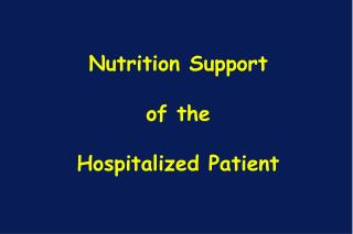 Nutrition Support  of the  Hospitalized Patient