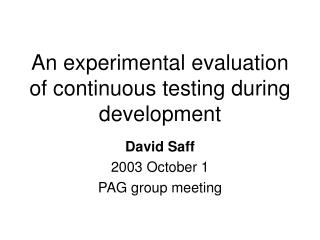 An experimental evaluation of continuous testing during development