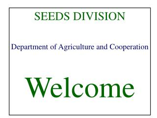 SEEDS DIVISION Department of Agriculture and Cooperation Welcome