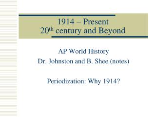 1914 – Present 20 th  century and Beyond