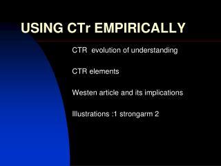 USING CTr EMPIRICALLY