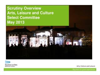 Scrutiny Overview Arts, Leisure and Culture Select Committee May 2013