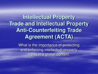 Intellectual Property Trade and Intellectual Property Anti-Counterfeiting Trade Agreement (ACTA)